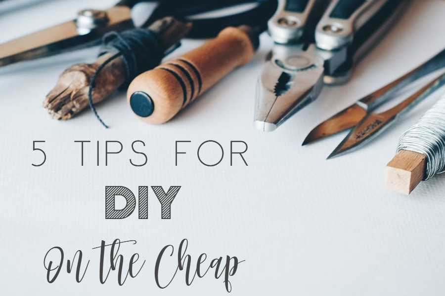 5 Tips for DIY on the Cheap!